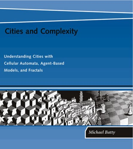 Cities and Complexity Understanding Cities with Cellular Automata, Agent-Based Models, and Fractals  2007 edition cover