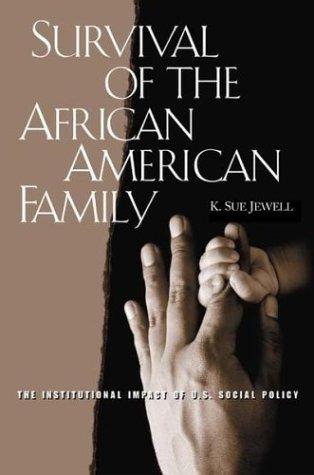 Survival of the African American Family The Institutional Impact of U. S. Social Policy  2003 9780275957797 Front Cover