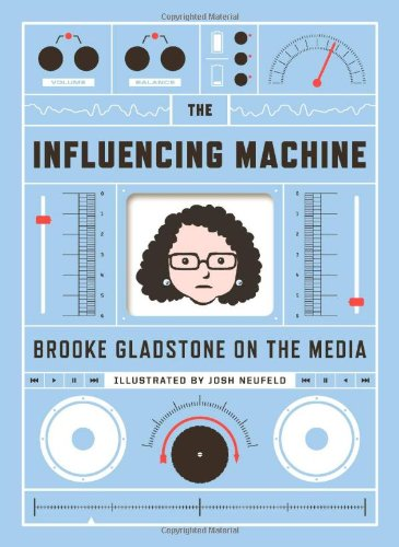 Influencing Machine Brooke Gladstone on the Media  2011 edition cover