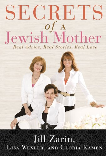 Secrets of a Jewish Mother Real Advice, Real Stories, Real Love  2010 9780525951797 Front Cover