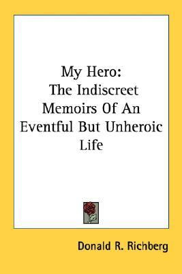 My Hero : The Indiscreet Memoirs of an Eventful but Unheroic Life N/A edition cover