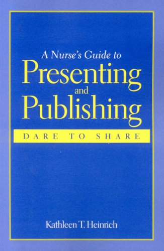 Nurse's Guide to Presenting and Publishing: Dare to Share   2008 edition cover