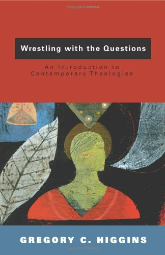 Wrestling with the Questions An Introduction to Contemporary Theologies  2009 edition cover