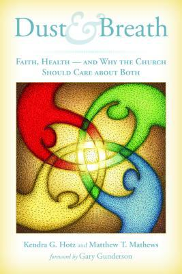 Dust and Breath Faith, Health, and Why the Church Should Care about Both  2012 edition cover