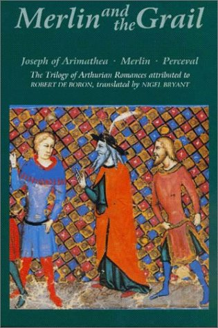 Merlin and the Grail Joseph of Arimathea, Merlin, Perceval - The Trilogy of Arthurian Prose Romances Attributed to Robert de Boron  2003 edition cover
