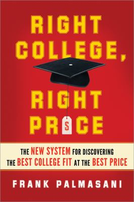 Right College, Right Price The New System for Discovering the Best College Fit at the Best Price  2013 9781402273797 Front Cover