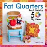 Fat Quarters Small Fabrics, 50 Big Ideas  2015 9781454708797 Front Cover