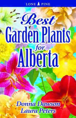 Best Garden Plants for Alberta   2005 (Revised) 9781551054797 Front Cover