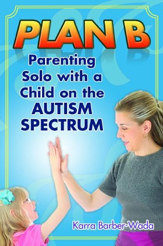 Plan B Empowering the Single Parent ... to Benefit Their Child with Autism  2013 9781935274797 Front Cover