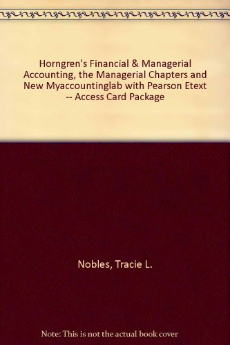 Horngren's Financial and Managerial Accounting, the Managerial Chapters and NEW MyAccountingLab with Pearson EText -- Access Card Package  4th 2014 edition cover