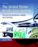 United States Health Care System: Combining Business, Health, and Delivery  2016 9780134297798 Front Cover