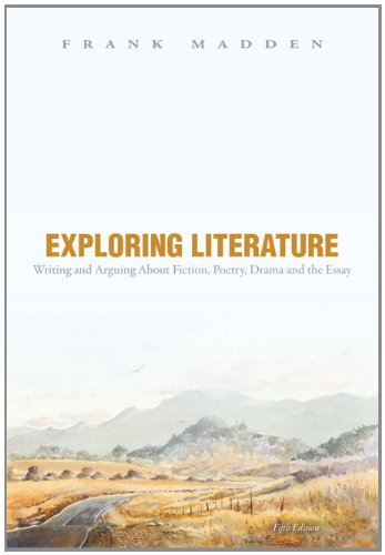 Exploring Literature Writing and Arguing about Fiction, Poetry, Drama, and the Essay  5th 2012 (Revised) edition cover