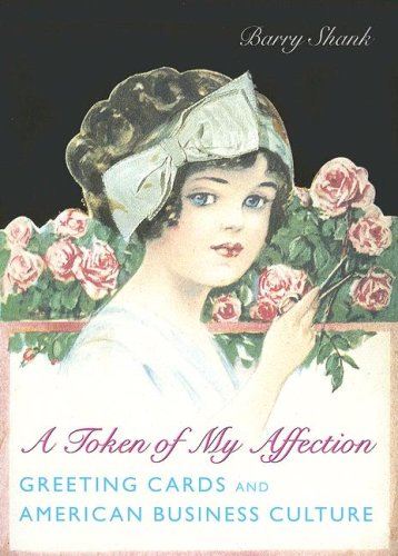 Token of My Affection Greeting Cards and American Business Culture  2004 9780231118798 Front Cover
