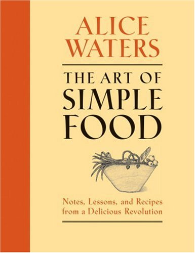 Art of Simple Food Notes, Lessons, and Recipes from a Delicious Revolution N/A 9780307336798 Front Cover