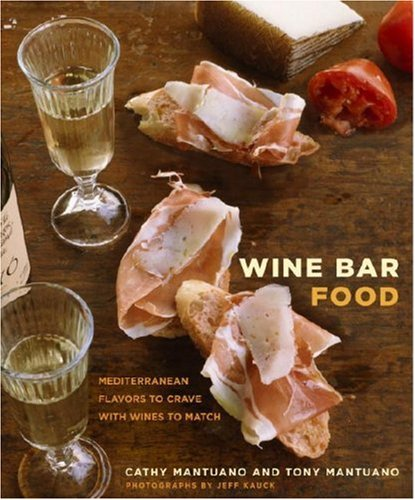 Wine Bar Food Mediterranean Flavors to Crave with Wines to Match  2008 edition cover