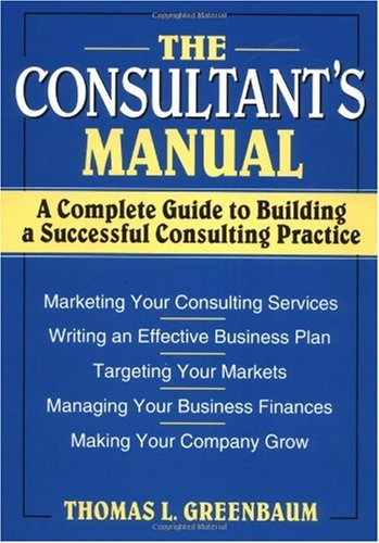 Consultant's Manual A Complete Guide to Building a Successful Consulting Practice  1990 edition cover