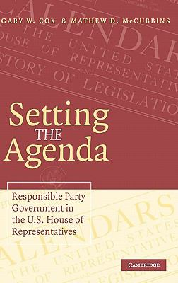 Setting the Agenda Responsible Party Government in the U. S. House of Representatives  2005 9780521853798 Front Cover