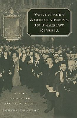 Voluntary Associations in Tsarist Russia Science, Patriotism, and Civil Society  2009 9780674032798 Front Cover