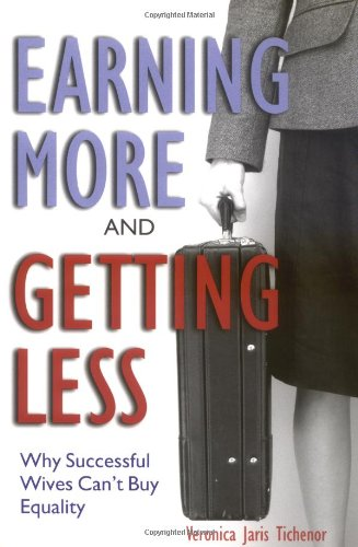 Earning More and Getting Less Why Successful Wives Can't Buy Equality  2005 edition cover