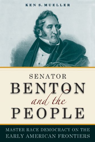 Senator Benton and the People Master Race Democracy on the Early American Frontier  2014 9780875804798 Front Cover
