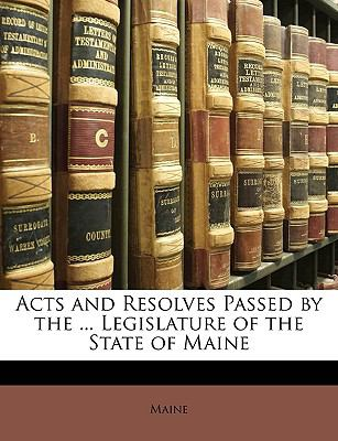 Acts and Resolves Passed by the Legislature of the State of Maine N/A edition cover
