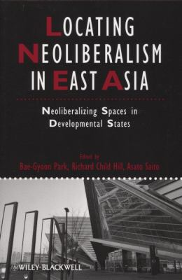 Locating Neoliberalism in East Asia Neoliberalizing Spaces in Developmental States  2012 9781405192798 Front Cover