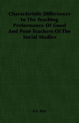 Characteristic Differences in the Teaching Performance of Good and Poor Teachers of the Social Studies:   2007 9781406757798 Front Cover