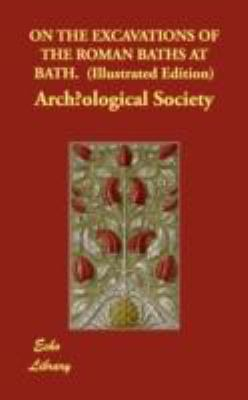 On the Excavations of the Roman Baths at Bath   2008 9781406827798 Front Cover