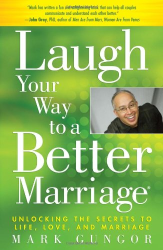 Laugh Your Way to a Better Marriage Unlocking the Secrets to Life, Love, and Marriage  2009 9781416558798 Front Cover