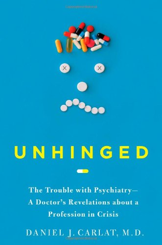 Unhinged The Trouble with Psychiatry - A Doctor's Revelations about a Profession in Crisis  2010 edition cover