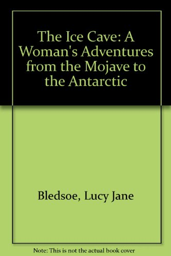 The Ice Cave: A Woman's Adventures from the Mojave to the Antarctic  2008 edition cover