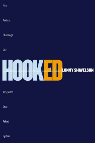 Hooked Five Addicts Challenge Our Misguided Drug Rehab System N/A edition cover