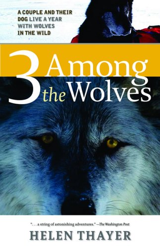 Three among the Wolves A Couple and Their Dog Live a Year with Wolves in the Wild N/A edition cover