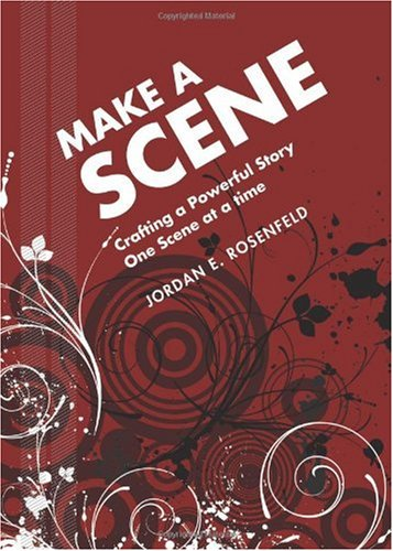 Make a Scene Crafting a Powerful Story One Scene at a Time  2007 edition cover