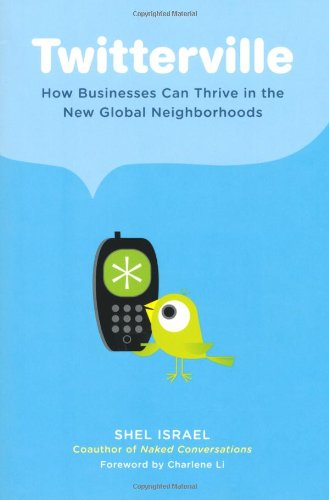 Twitterville How Businesses Can Thrive in the New Global Neighborhoods  2009 9781591842798 Front Cover