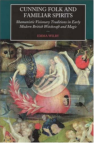 Cunning-Folk and Familiar Spirits Shamanistic Visionary Traditions in Early Modern British Witchcraft and Magic  2005 edition cover