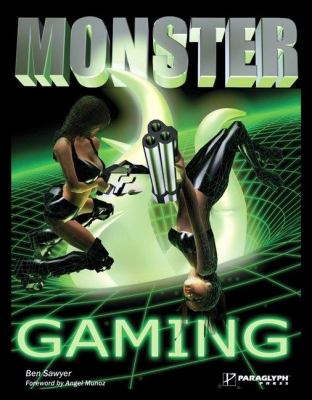 Monster Gaming The Complete How-to Guide for Becoming a Hard Core Gamer  2003 9781932111798 Front Cover