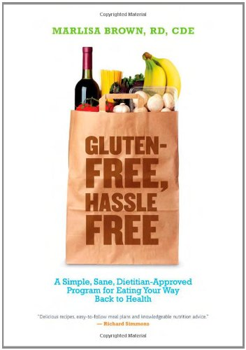 Gluten-Free, Hassle Free A Simple, Sane, Dietitian-Approved Program for Eating Your Way Back to Health  2010 9781932603798 Front Cover