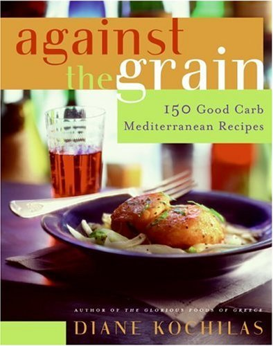 Against the Grain 150 Good Carb Mediterranean Recipes  2005 9780060726799 Front Cover