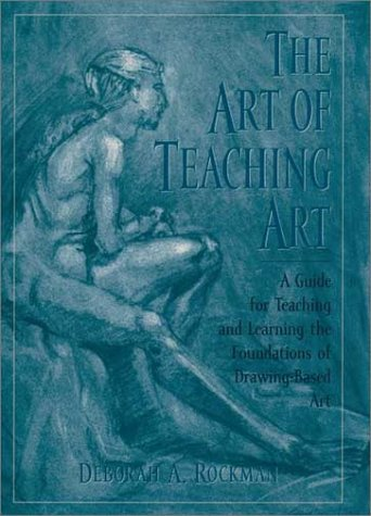 Art of Teaching Art A Guide for Teaching and Learning the Foundations of Drawing-Based Art  2000 9780195130799 Front Cover