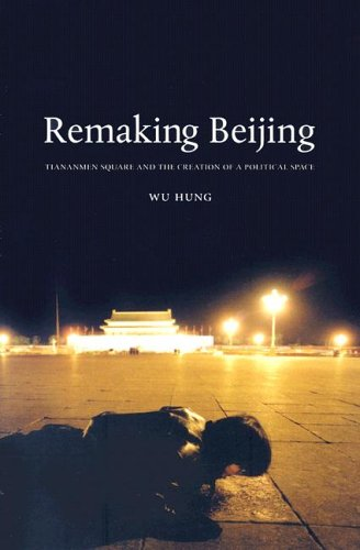 Remaking Beijing Tiananmen Square and the Creation of a Political Space  2005 edition cover