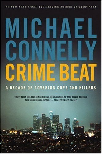 Crime Beat A Decade of Covering Cops and Killers N/A edition cover