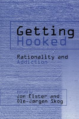 Getting Hooked Rationality and Addiction  2007 9780521038799 Front Cover