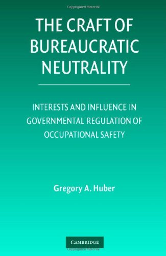Craft of Bureaucratic Neutrality Interests and Influence in Governmental Regulation of Occupational Safety  2007 9780521872799 Front Cover