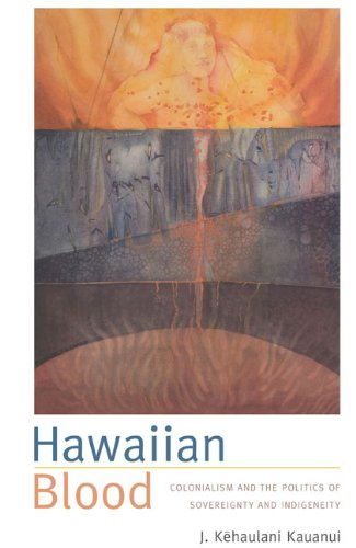 Hawaiian Blood Colonialism and the Politics of Sovereignty and Indigeneity  2008 edition cover