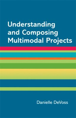 Understanding and Creating Multimodal Projects A Supplement for a Writer's Reference 7th 2013 edition cover