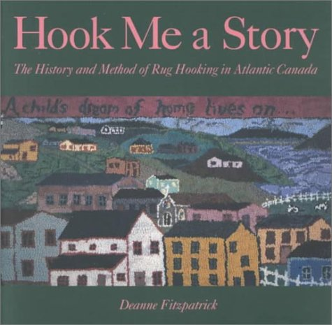 Hook Me a Story The History and Method of Rug Hooking in Atlantic Canada  1999 9781551092799 Front Cover