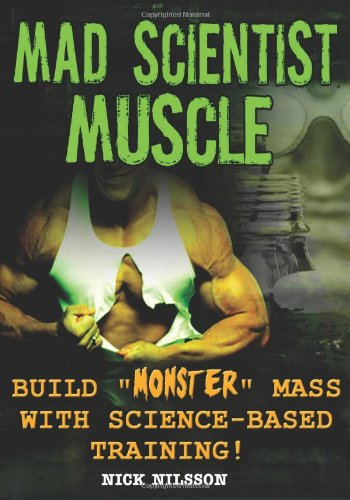 Mad Scientist Muscle Build Monster Mass with Science-Based Training  2012 9781932549799 Front Cover
