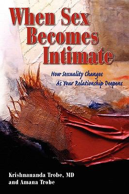 When Sex Becomes Intimate: How Sexuality Changes As Your Relationship Deepens  2008 9781934925799 Front Cover