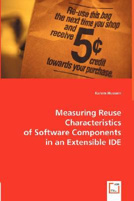 Measuring Reuse Characteristics of Software Components in an Extensible IDE  N/A 9783836492799 Front Cover